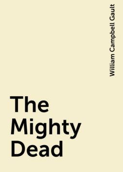 The Mighty Dead, William Campbell Gault