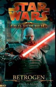 Star Wars The Old Republic, Band 2: Betrogen, Paul Kemp