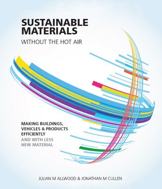 Sustainable Materials without the hot air, Jonathan Cullen, Julian Allwood
