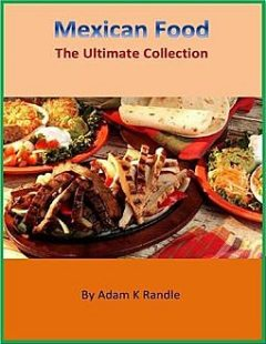 Mexican Food – The Ultimate Collection, Adam Randle