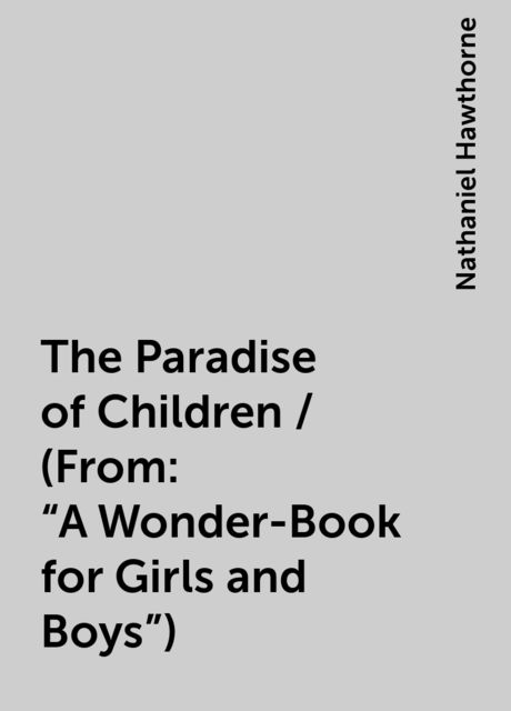 The Paradise of Children / (From: