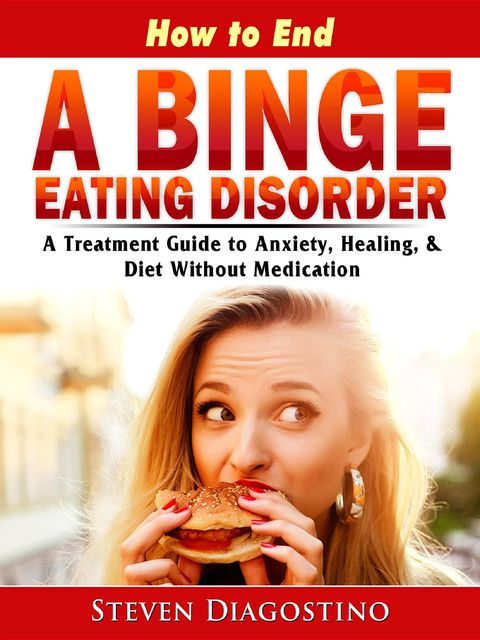 How to End A Binge Eating Disorder, Steven Diagostino
