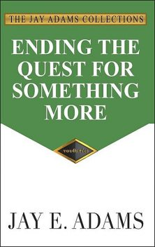 Ending the Quest for Something More, Jay E. Adams