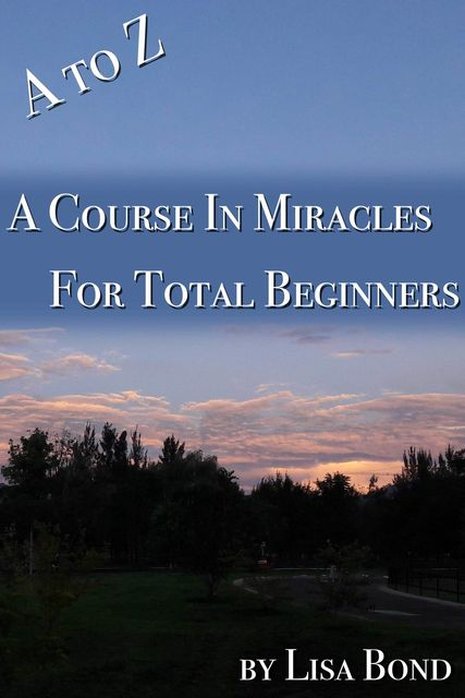 A to Z, Course in Miracles for Total Beginners, Lisa Bond