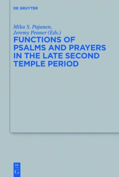 Functions of Psalms and Prayers in the Late Second Temple Period, Jeremy Penner, Mika S. Pajunen