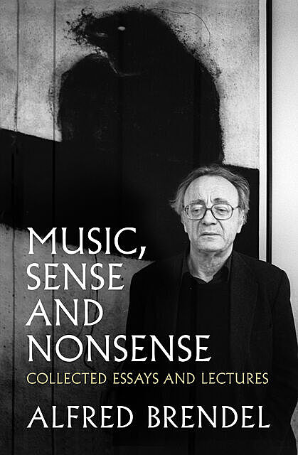 Music, Sense and Nonsense, Alfred Brendel