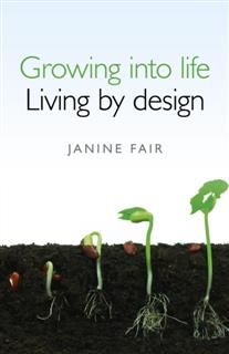 Growing into life – Living by design, Janine Fair