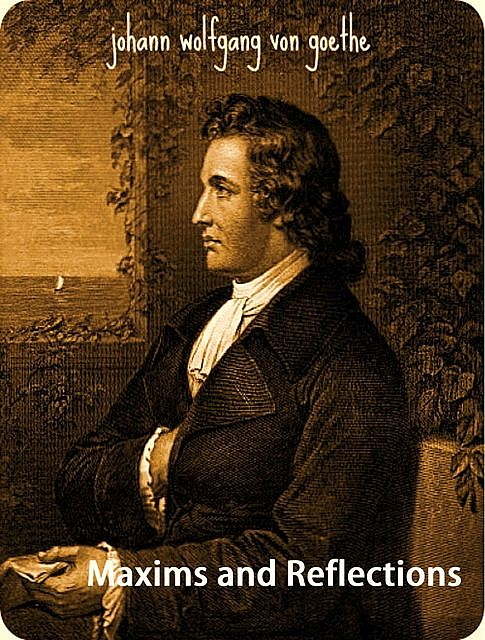Maxims and Reflections, Johan Wolfgang Von Goethe