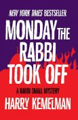Monday the Rabbi Took Off, Harry Kemelman