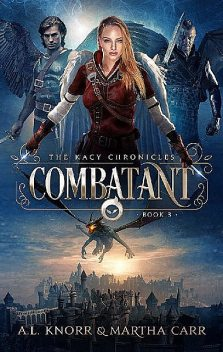Combatant: The Revelations of Oriceran (The Kacy Chronicles Book 3), Martha Carr, Michael Anderle, A.L. Knorr