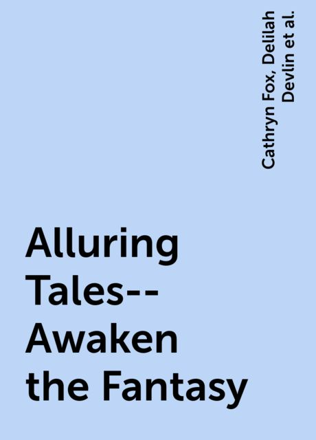 Alluring Tales--Awaken the Fantasy, Sylvia Day, Lisa Renee Jones, Delilah Devlin, Cathryn Fox, Myla Jackson, Sasha White, Vivi Anna