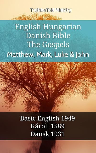 English Hungarian Danish Bible – The Gospels – Matthew, Mark, Luke & John, TruthBeTold Ministry