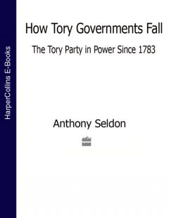 How Tory Governments Fall, Anthony Seldon