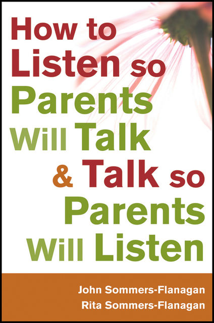 How to Listen so Parents Will Talk and Talk so Parents Will Listen, John Flanagan, Rita Sommers-Flanagan
