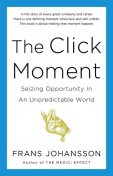 The Click Moment: Seizing Opportunity in an Unpredictable World, Frans Johansson
