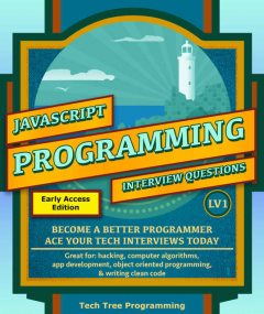 Javascript: Interview Questions & Programming, LV1 – The Fundamentals; BECOME A BETTER PROGRAMMER. Great for: web development, computer algorithms, app … (Programming & Interview Questions Series), Tech Tree Programming
