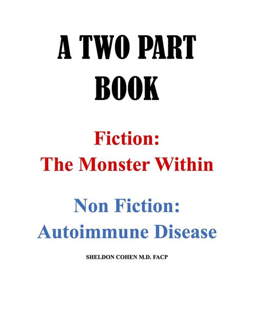 A TWO PART BOOK – Fiction: The Monster Within & Non Fiction: Autoimmune Disease, Sheldon CohenM.D.
