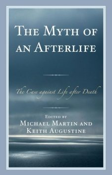 The Myth of an Afterlife, Michael Martin, Keith Augustine