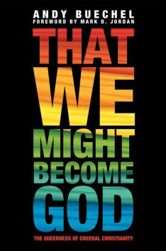 That We Might Become God, Andy Buechel