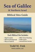 Sea of Galilee & Northern Israel Biblical Sites Guide, Todd M. Fink