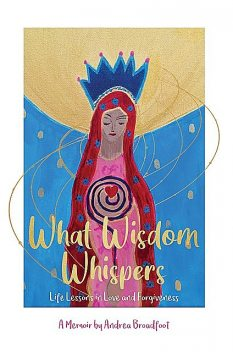 What Wisdom Whispers, Andrea Broadfoot