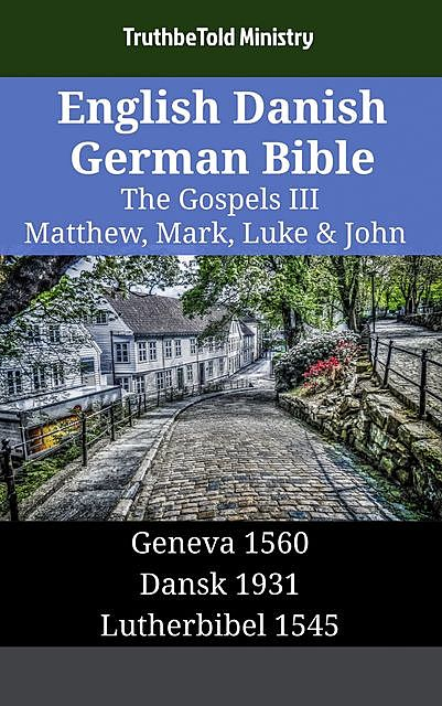 English Danish German Bible – The Gospels III – Matthew, Mark, Luke & John, TruthBeTold Ministry