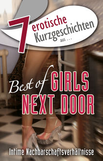 "7 erotische Kurzgeschichten aus: ""Best of Girls Next Door"", Lisa Cohen, Marie Sonnenfeld, Maggy Dor, Andreas Müller, Andreas Hase, Mark Stillert"