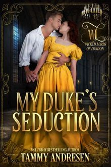 My Duke's Seduction (Wicked Lords of London Book 1), Tammy Andresen