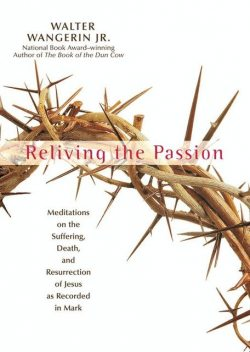 Reliving the Passion, Walter Wangerin Jr.