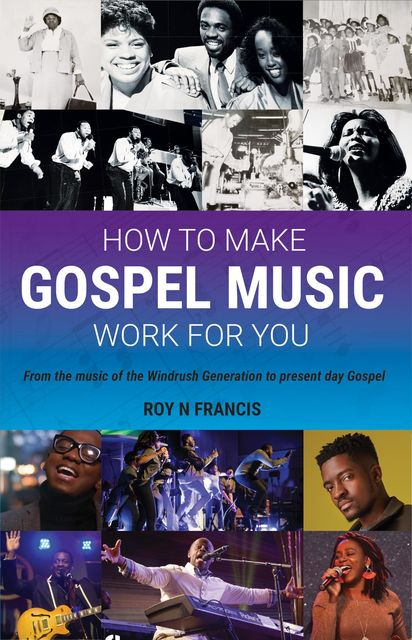 How To Make Gospel Music Work For You, Roy N Francis