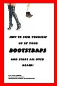 How to Pick Yourself Up By Your Bootstraps and Start All Over Again, B.A., Behavior Science, C. HT Certified Hypnotherapist Carl Schoner