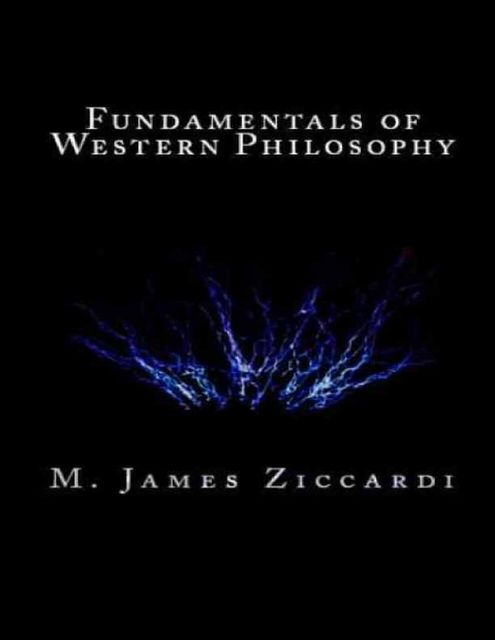 Fundamentals of Western Philosophy, M.James Ziccardi