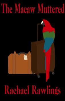 The Macaw Muttered, Rachael Rawlings