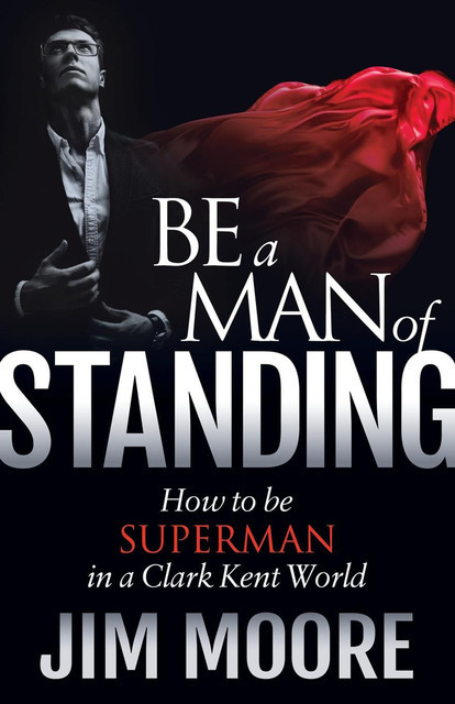 Be a Man of Standing, Jim Moore