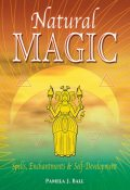 Natural Magic: Spells, Enchantments & Self-Development, Pamela Ball