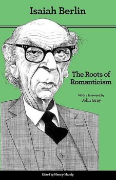 The Roots of Romanticism (Second Edition), John, Gray, Henry, Berlin, Hardy, Isaiah
