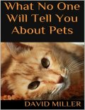 What No One Will Tell You About Pets, David Miller
