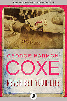 Never Bet Your Life, George Harmon Coxe
