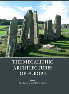 The Megalithic Architectures of Europe, Christopher Scarre, Luc Laporte