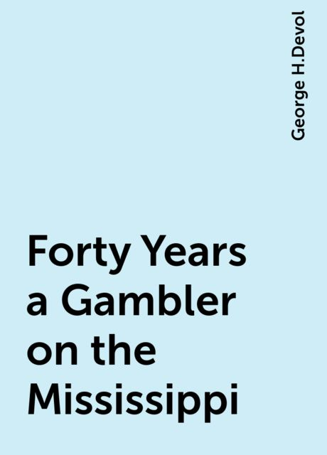 Forty Years a Gambler on the Mississippi, George H.Devol