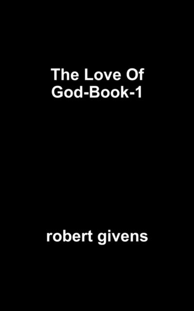 The Love Of God-Book-1, robert givens
