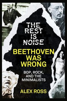 The Rest Is Noise Series: Beethoven Was Wrong, Alex Ross