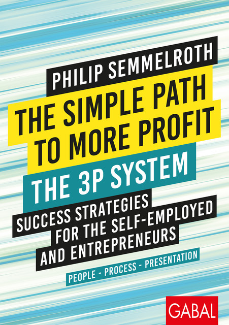 The Simple Path to More Profit: The 3P System, Philip Semmelroth
