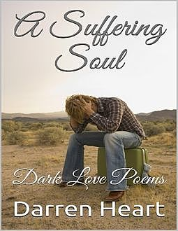 A Suffering Soul – Dark Love Poems, Darren Heart