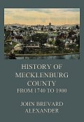 The History of Mecklenburg County from 1740 to 1900, John Alexander