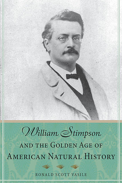 William Stimpson and the Golden Age of American Natural History, Ronald Scott Vasile