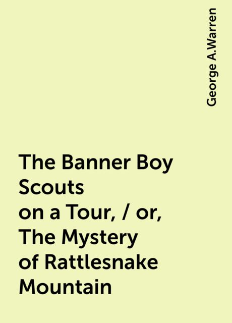The Banner Boy Scouts on a Tour, / or, The Mystery of Rattlesnake Mountain, George A.Warren