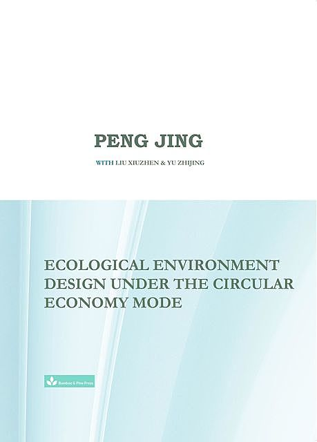 Ecological Environment Design Under the Circular Economy Mode, Jing Peng