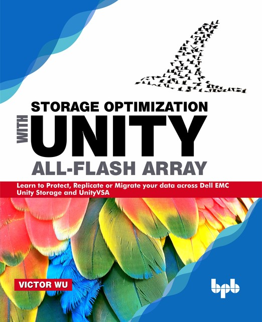 Storage Optimization with Unity All-Flash Array: Learn to Protect, Replicate or Migrate your data across Dell EMC Unity Storage and UnityVSA, Victor Wu