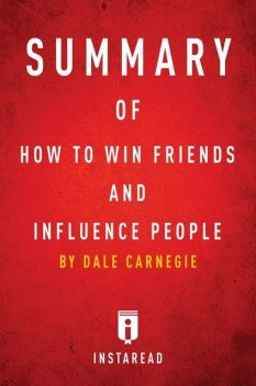 Summary of How to Win Friends and Influence People, Instaread